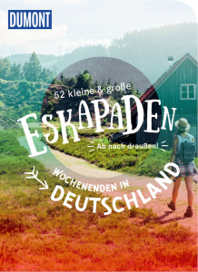 52 kleine & große Eskapaden – Ab nach draußen! Wochenenden in Deutschland