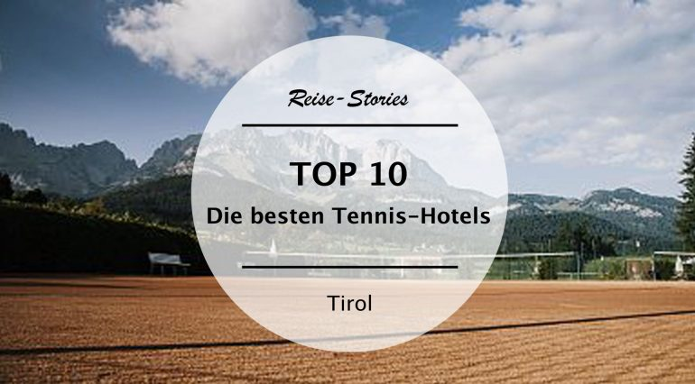 TOP 10 – Die schönsten und besten Tennis-Hotels in Tirol