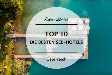 TOP 10 – Die schönsten See-Hotels in Österreich