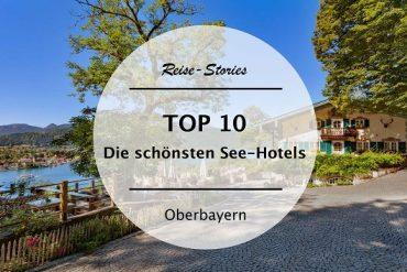TOP 10 – Die schönsten See-Hotels in Oberbayern